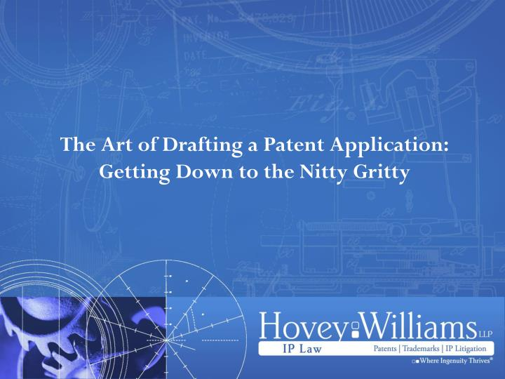 the art of drafting a patent application getting down to the nitty gritty n.