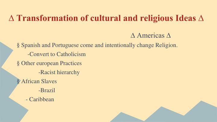 ∆ Transformation of cultural and religious Ideas ∆