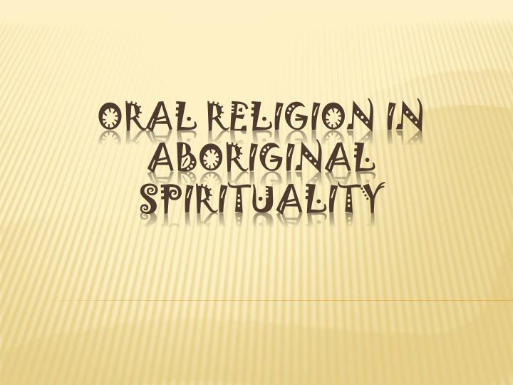 oral religion in aboriginal spirituality n.