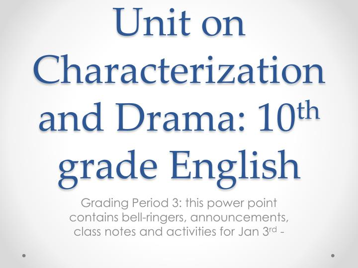 unit on characterization and drama 10 th grade english n.
