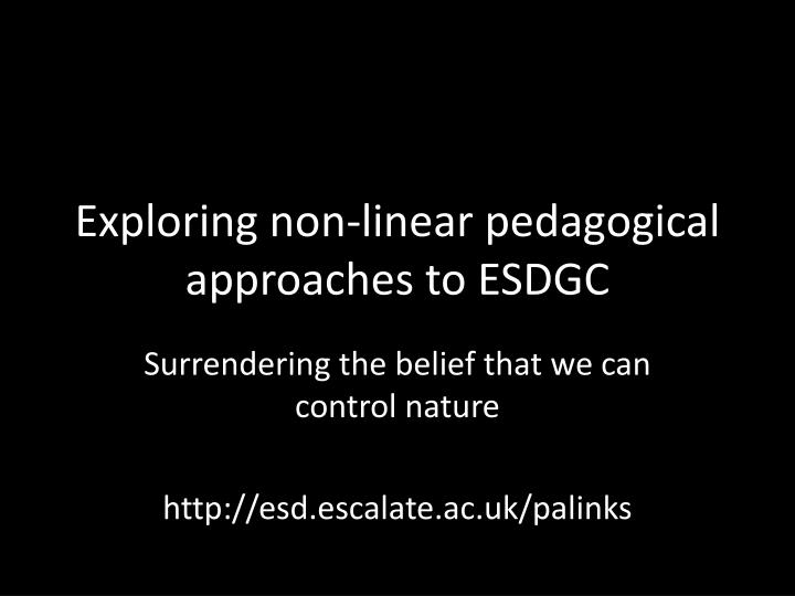 exploring non linear pedagogical approaches to esdgc n.