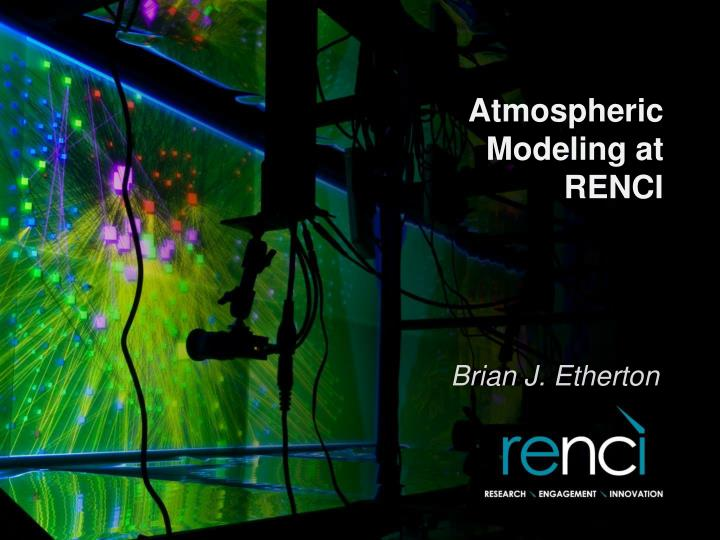 atmospheric modeling at renci n.