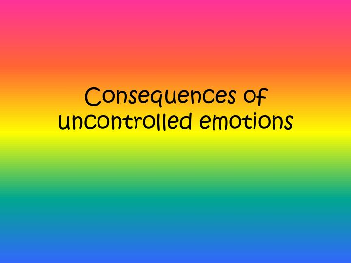 consequences of uncontrolled emotions n.