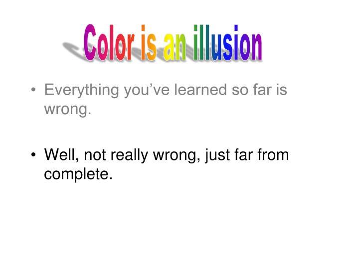 Color is an illusion
