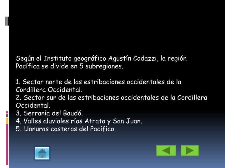 Según el Instituto geográfico Agustín Codazzi, la región Pacífica se divide en 5 subregiones.