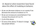 15 based on what researchers have found about the effect of modeling on behavior