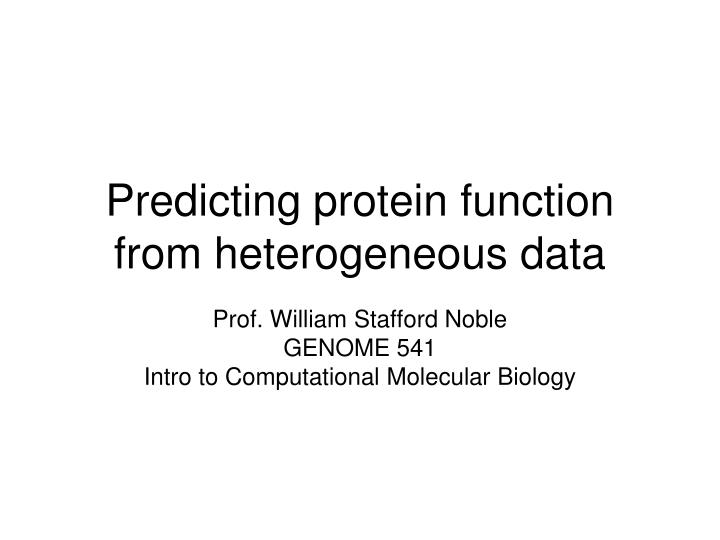 predicting protein function from heterogeneous data n.