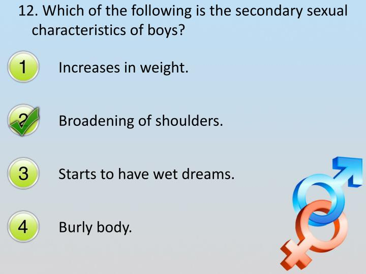 12. Which of the following is the secondary sexual characteristics of boys?
