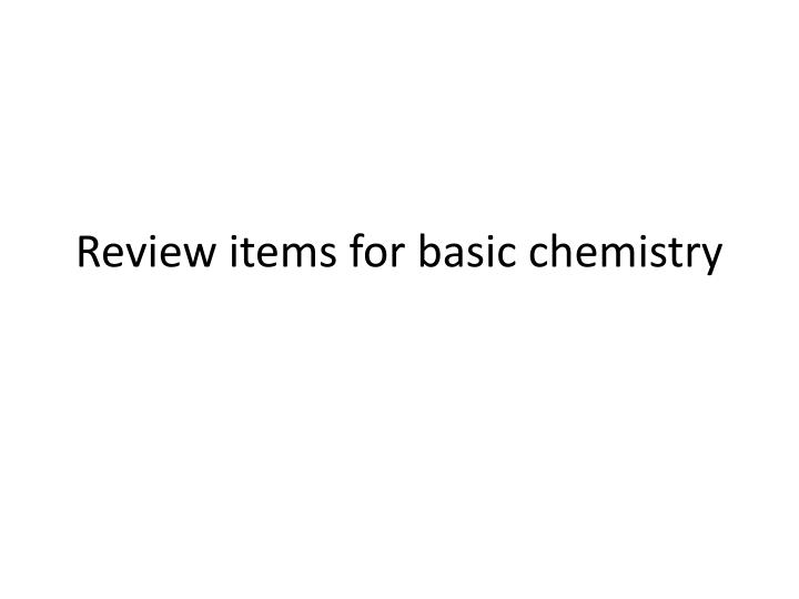 review items for b asic chemistry n.