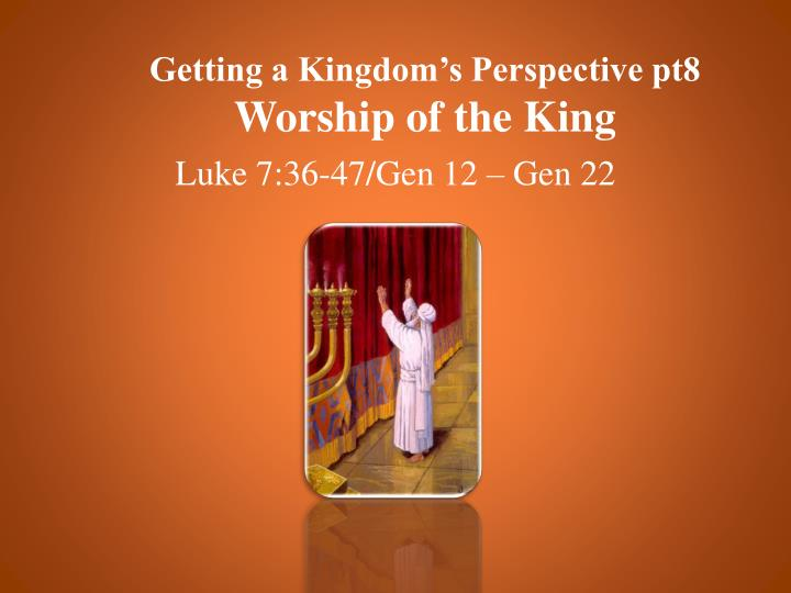 getting a kingdom s perspective pt8 worship of the king n.