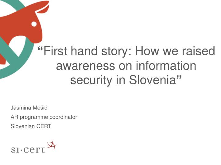 first hand story how we raised awareness on information security in slovenia n.
