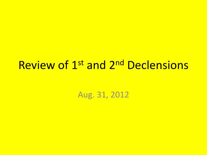 review of 1 st and 2 nd declensions n.