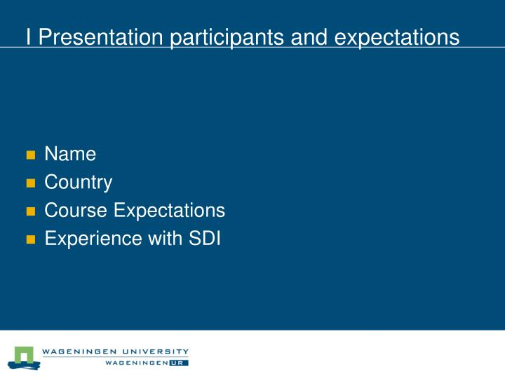I presentation participants and expectations