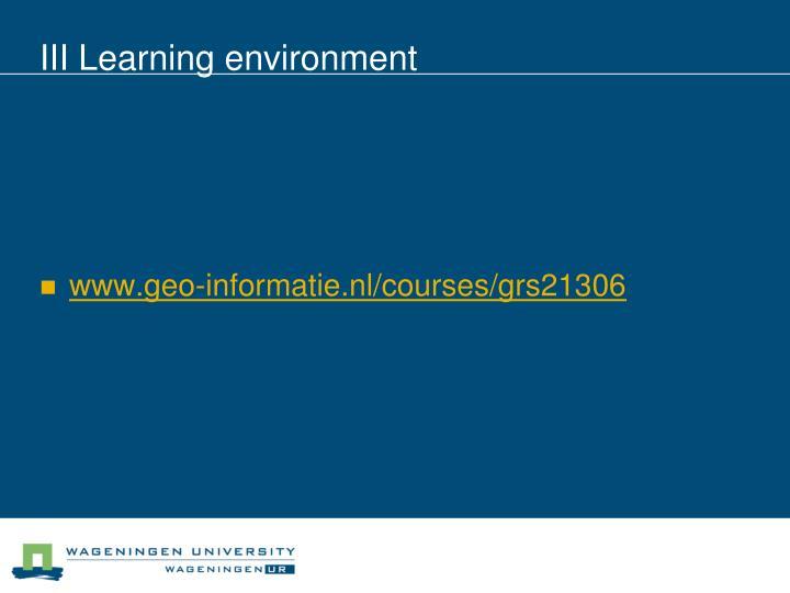 III Learning environment