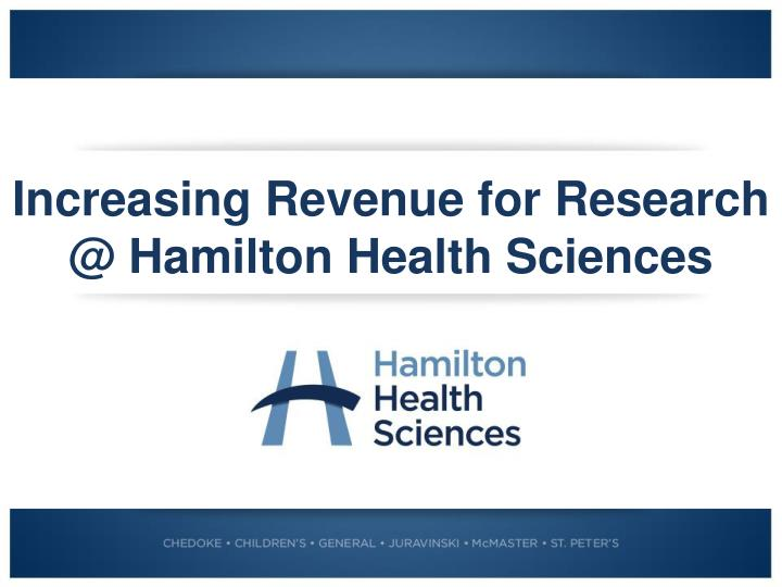 increasing revenue for research @ hamilton health sciences n.