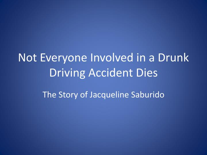 not everyone involved in a drunk driving accident dies n.
