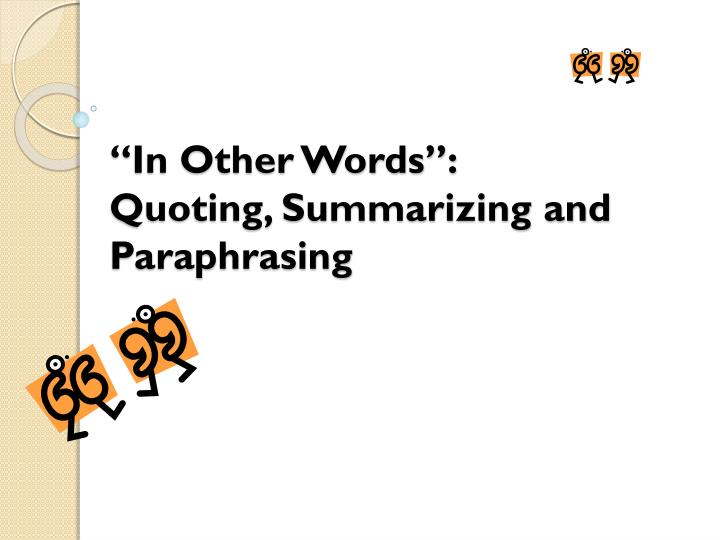 in other words quoting summarizing and paraphrasing n.