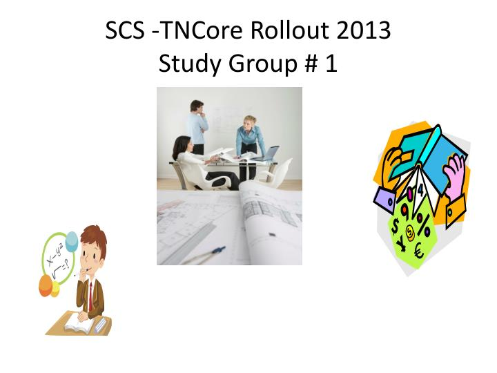 scs tncore rollout 2013 study group 1 n.