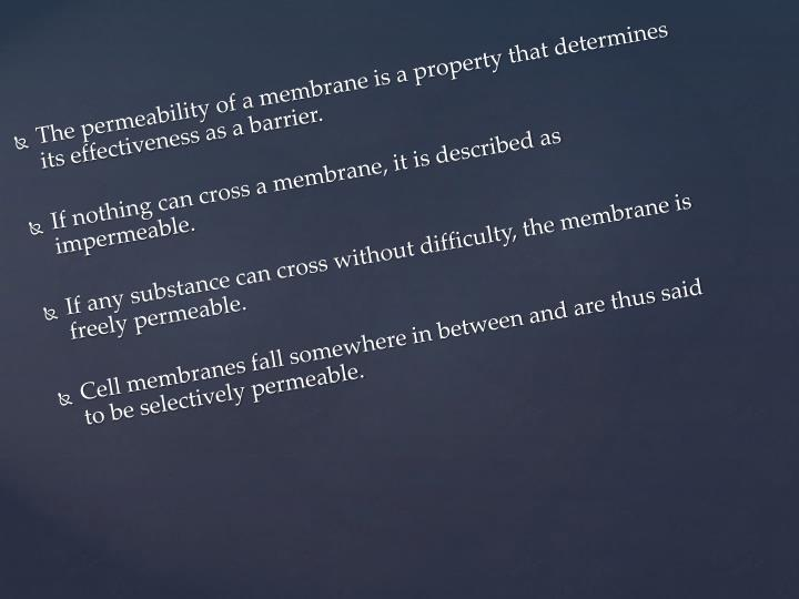 The permeability of a membrane is a property that determines its effectiveness as a barrier.