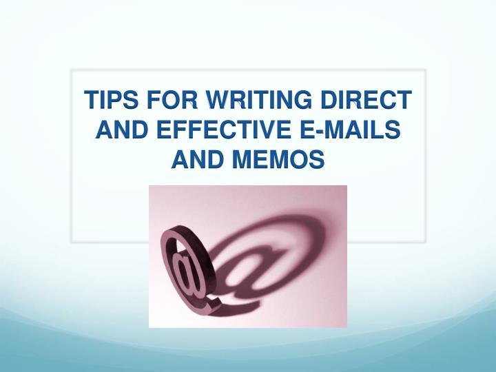 tips for writing direct and effective e mails and memos n.