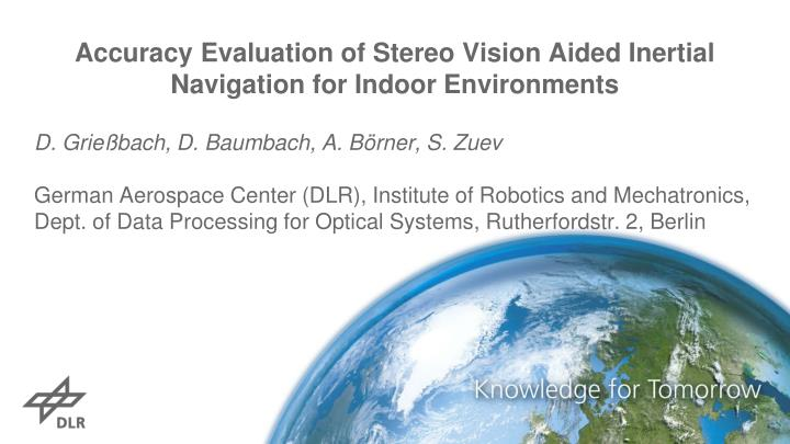 accuracy evaluation of stereo vision aided inertial navigation for indoor environments n.