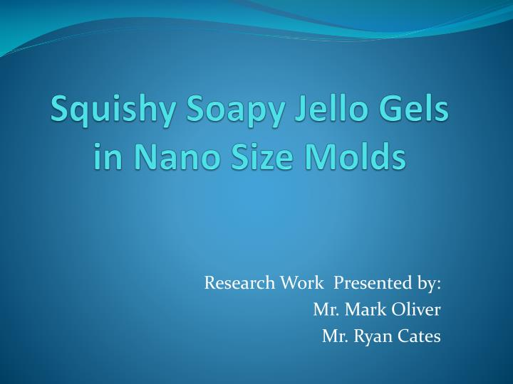 squishy soapy jello gels in nano size molds n.