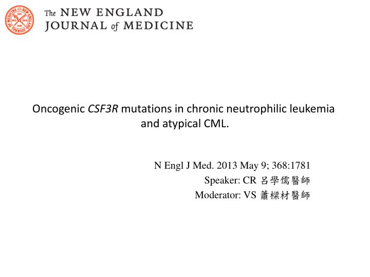 oncogenic csf3r mutations in chronic neutrophilic leukemia and atypical cml n.