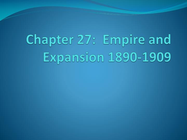 chapter 27 empire and expansion 1890 1909 n.
