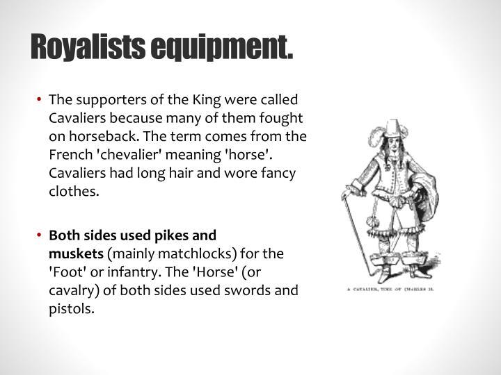Royalists equipment.