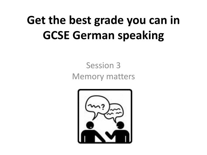get the best grade you can in gcse german speaking n.