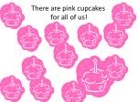 there are pink cupcakes for all of us