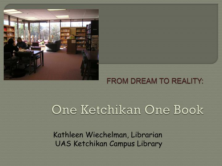 from dream to reality one ketchikan one book n.