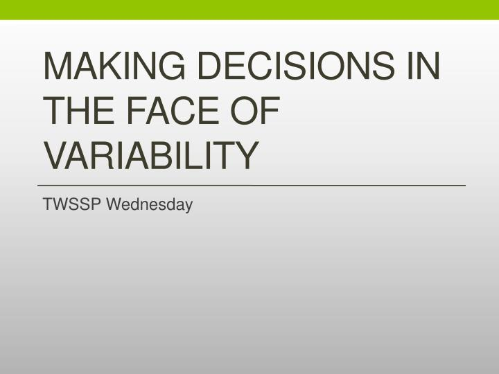 making decisions in the face of variability n.