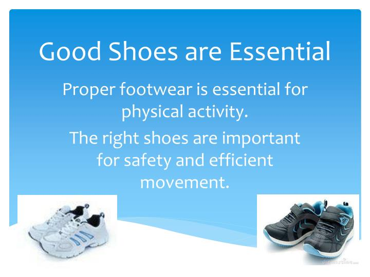 good shoes are essential n.