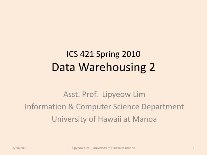 ics 421 spring 2010 data warehousing 2 n.