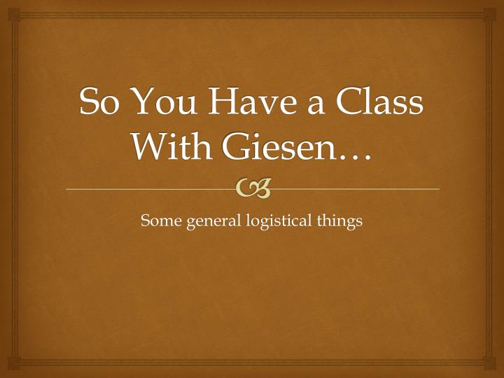 so you have a class with giesen n.