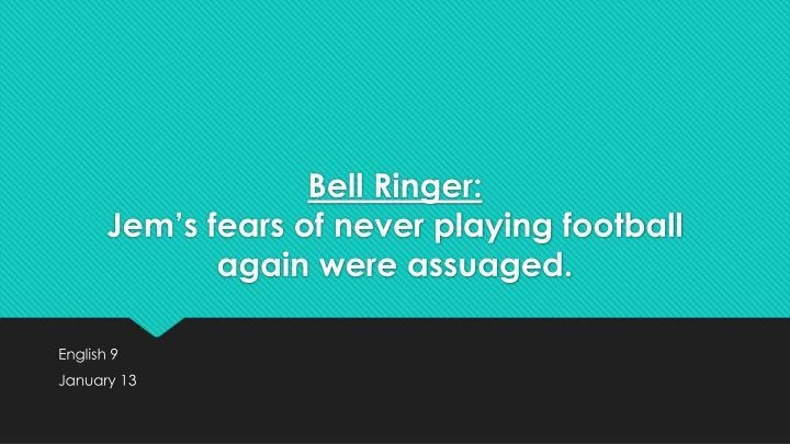 bell ringer jem s fears of never playing football again were assuaged n.