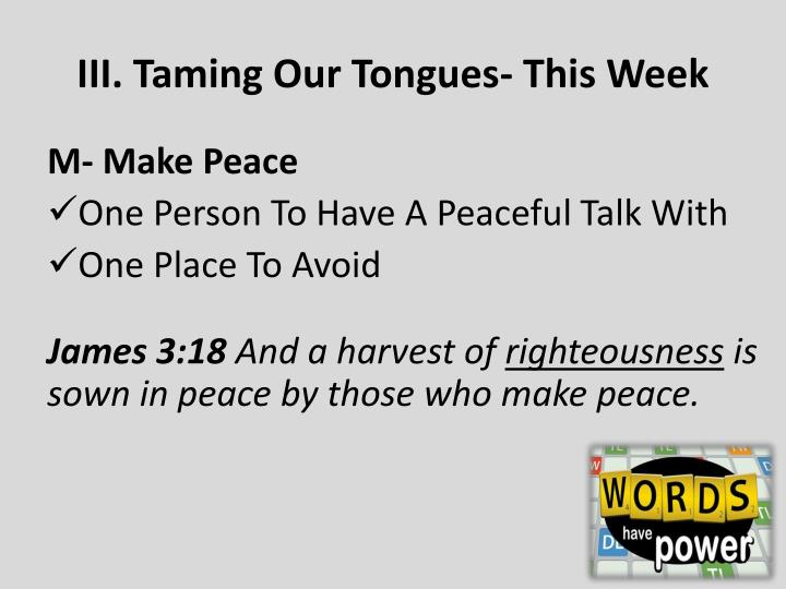 III. Taming Our Tongues- This Week