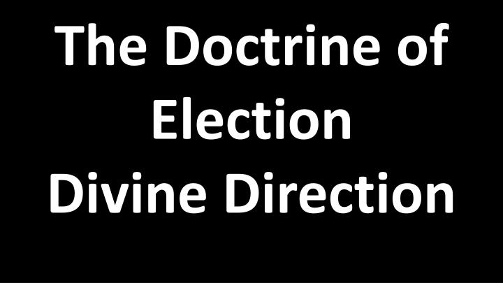 the doctrine of election divine direction n.