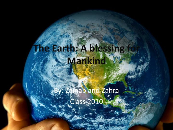 the earth a blessing for mankind n.