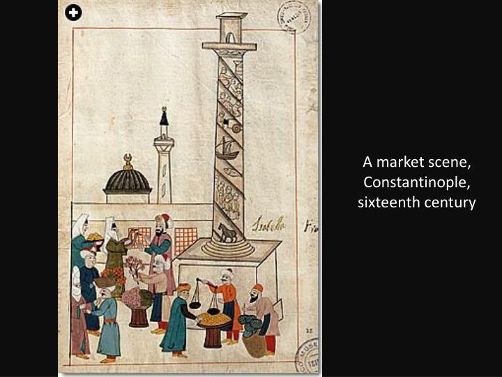A market scene, Constantinople, sixteenth century