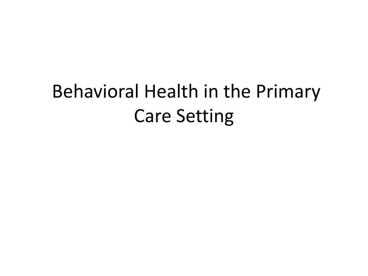 behavioral health in the primary care setting n.
