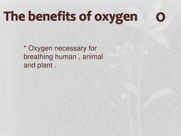 The benefits of oxygen