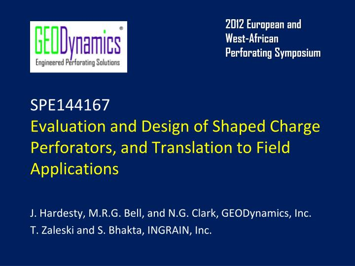 spe144167 evaluation and design of shaped charge perforators and translation to field applications n.