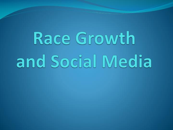 race growth and social media n.