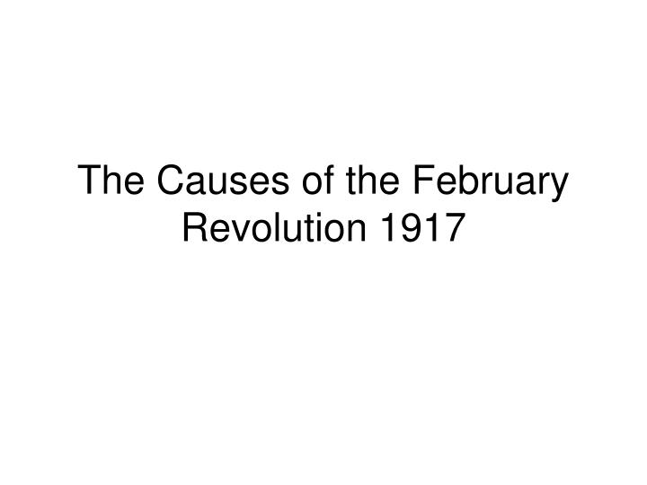 the causes of the february revolution 1917 n.