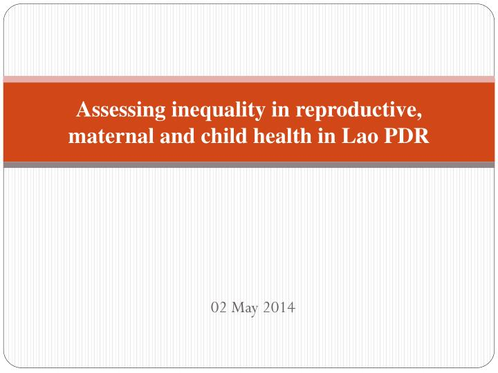 assessing inequality in reproductive maternal and child health in lao pdr n.
