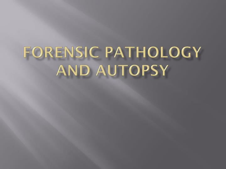 PPT - Forensic Pathology and Autopsy PowerPoint Presentation