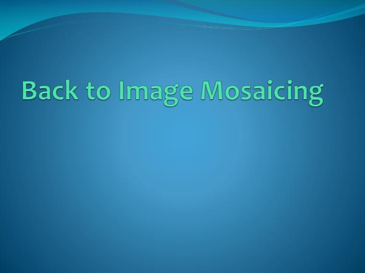 Back to Image Mosaicing