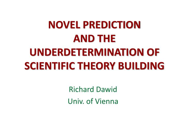 novel prediction and the underdetermination of scientific theory building n.